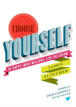 Choose Yourself! Be happy, Make Millions, Live the Dream